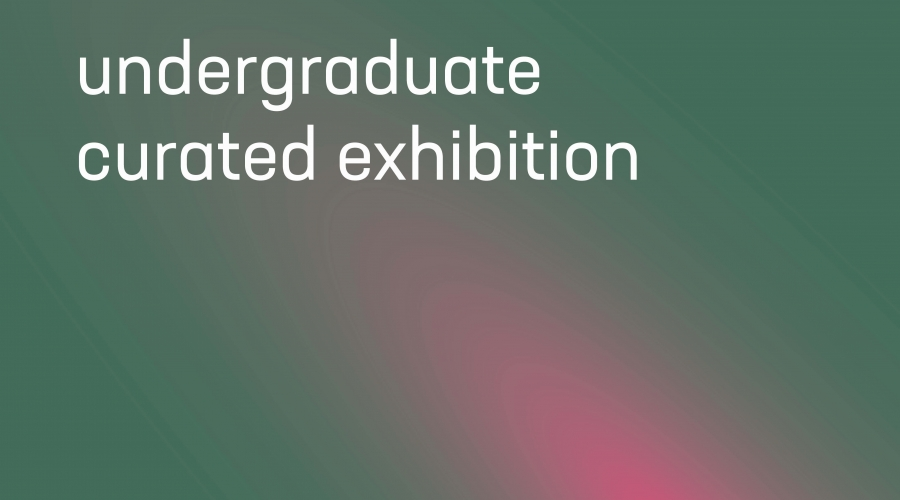 Undergraduate Curated Exhibition poster